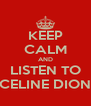 KEEP CALM AND LISTEN TO CELINE DION - Personalised Poster A4 size