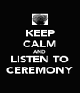 KEEP CALM AND LISTEN TO CEREMONY - Personalised Poster A4 size