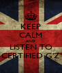 KEEP CALM AND LISTEN TO CERTIFIED G'Z - Personalised Poster A4 size