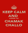 KEEP CALM AND  LISTEN TO CHAMAK CHALLO - Personalised Poster A4 size