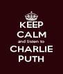 KEEP CALM and listen to CHARLIE PUTH - Personalised Poster A4 size
