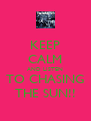 KEEP CALM AND LISTEN TO CHASING THE SUN!! - Personalised Poster A4 size