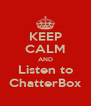 KEEP CALM AND Listen to ChatterBox - Personalised Poster A4 size