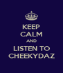 KEEP CALM AND LISTEN TO CHEEKYDAZ - Personalised Poster A4 size