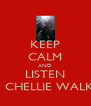 KEEP CALM AND LISTEN TO CHELLIE WALKER - Personalised Poster A4 size