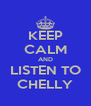 KEEP CALM AND LISTEN TO CHELLY - Personalised Poster A4 size