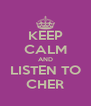 KEEP CALM AND LISTEN TO CHER - Personalised Poster A4 size