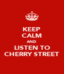 KEEP CALM AND LISTEN TO CHERRY STREET - Personalised Poster A4 size