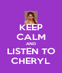 KEEP CALM AND LISTEN TO CHERYL - Personalised Poster A4 size