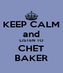 KEEP CALM and LISTEN TO CHET BAKER - Personalised Poster A4 size