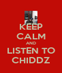 KEEP CALM AND LISTEN TO CHIDDZ - Personalised Poster A4 size