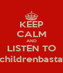 KEEP CALM AND LISTEN TO @childrenbastard - Personalised Poster A4 size