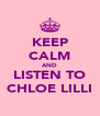 KEEP CALM AND LISTEN TO CHLOE LILLI - Personalised Poster A4 size