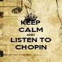 KEEP CALM AND LISTEN TO CHOPIN - Personalised Poster A4 size