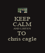 KEEP CALM AND LISTEN TO  chris cagle - Personalised Poster A4 size