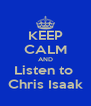 KEEP CALM AND Listen to  Chris Isaak - Personalised Poster A4 size