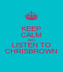 KEEP CALM AND LISTEN TO CHRISBROWN - Personalised Poster A4 size