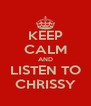 KEEP CALM AND LISTEN TO CHRISSY - Personalised Poster A4 size