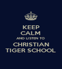 KEEP CALM AND LISTEN TO CHRISTIAN TIGER SCHOOL - Personalised Poster A4 size