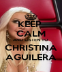 KEEP  CALM AND LISTEN TO CHRISTINA AGUILERA - Personalised Poster A4 size