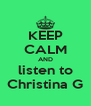 KEEP CALM AND listen to Christina G - Personalised Poster A4 size