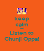 keep calm and Listen to Chunji Oppa! - Personalised Poster A4 size