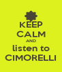 KEEP CALM AND listen to CIMORELLI - Personalised Poster A4 size