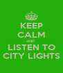 KEEP CALM AND  LISTEN TO CITY LIGHTS - Personalised Poster A4 size