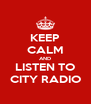 KEEP CALM AND LISTEN TO CITY RADIO - Personalised Poster A4 size