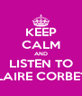 KEEP CALM AND LISTEN TO CLAIRE CORBETT - Personalised Poster A4 size