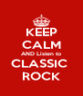 KEEP CALM AND Listen to CLASSIC  ROCK - Personalised Poster A4 size