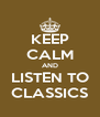 KEEP CALM AND LISTEN TO CLASSICS - Personalised Poster A4 size
