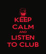 KEEP CALM AND LISTEN TO CLUB - Personalised Poster A4 size