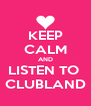KEEP CALM AND LISTEN TO  CLUBLAND - Personalised Poster A4 size