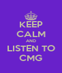 KEEP CALM AND LISTEN TO CMG - Personalised Poster A4 size