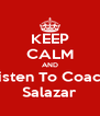 KEEP CALM AND Listen To Coach Salazar - Personalised Poster A4 size