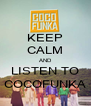 KEEP CALM AND LISTEN TO COCOFUNKA - Personalised Poster A4 size
