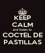 KEEP CALM and listen to COCTEL DE PASTILLAS - Personalised Poster A4 size