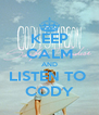 KEEP CALM AND LISTEN TO  CODY - Personalised Poster A4 size