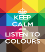 KEEP CALM AND LISTEN TO COLOURS - Personalised Poster A4 size