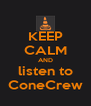 KEEP CALM AND listen to ConeCrew - Personalised Poster A4 size