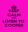 KEEP CALM AND LISTEN TO  COOPER - Personalised Poster A4 size