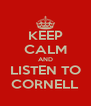 KEEP CALM AND LISTEN TO CORNELL - Personalised Poster A4 size