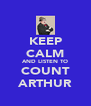 KEEP CALM AND LISTEN TO COUNT ARTHUR - Personalised Poster A4 size