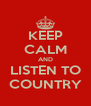 KEEP CALM AND LISTEN TO COUNTRY - Personalised Poster A4 size