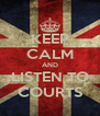 KEEP CALM AND LISTEN TO COURTS - Personalised Poster A4 size