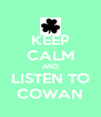 KEEP CALM AND LISTEN TO COWAN - Personalised Poster A4 size