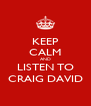 KEEP CALM AND LISTEN TO CRAIG DAVID - Personalised Poster A4 size