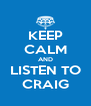 KEEP CALM AND LISTEN TO CRAIG - Personalised Poster A4 size