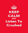 KEEP CALM AND Listen To Crashed - Personalised Poster A4 size